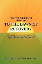From the darkness of addiction to the dawn of Recovery : A Practical Guide to...
