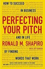 Perfecting Your Pitch : How to Succeed in Business and in Life by Finding Words