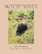 NEW My Wild Backyard: Wild Hogs by Gloria Adele