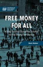 Free Money for All : A Basic Income Guarantee Solution for the Twenty-First C...