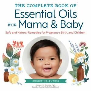 The Complete Book of Essential Oils for Mama and Baby: Safe and Natural Remedies