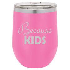 Stemless Wine Tumbler Coffee Travel Mug Glass Because Kids Teacher Parent Mom