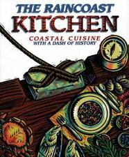 The Raincoast Kitchen: Coastal Cuisine with a Dash of History (Paperback or Soft