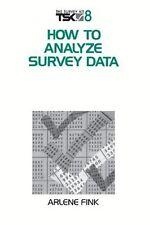 How to Analyze Survey Data (Survey Kit) by Arlene G. Fink