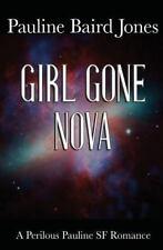 Girl Gone Nova by Pauline Baird Jones (2014, Paperback)
