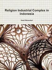 Religion Industrial Complex in Indonesia by Hesti Wulandari (2014, Paperback)
