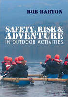 Safety, Risk and Adventure in Outdoor Activities by Barton, Bob