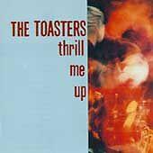 Thrill Me Up [Bonus Tracks] by The Toasters (CD, Oct-1998, Moon/SKA)