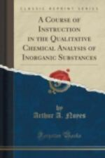 A Course of Instruction in the Qualitative Chemical Analysis of Inorganic Substa