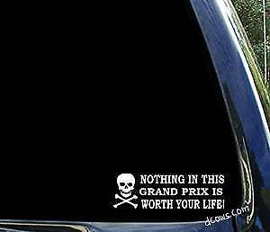 Nothing in this GRAND PRIX is worth your life - pontiac car window decal sticker