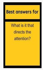 Best Answers for What Is It That Directs the Attention? by Barbara Boone...