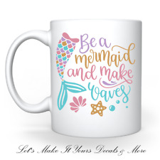 BE A MERMAID AND MAKE WAVES CUSTOM 11 ounce COFFEE CUP MUG FRIEND GIFT QUOTE