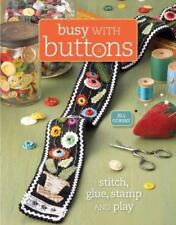 Busy with Buttons : Save, Stitch, Create and Share by Jill Gorski (2009, Paperba
