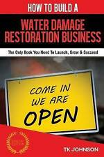 How To Build A Water Damage Restoration Business (Special Edition): The Only Boo