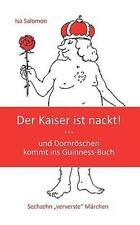 Der Kaiser ist nackt : und Dornröschen kommt ins Guninness-Buch Sechzehn...