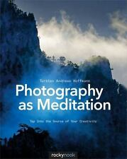 Photography As Meditation : Tap into the Source of Your Creativity: By Hoffma...