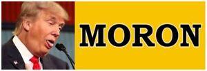 MORON - ANTI Trump POLITICAL BUMPER STICKER