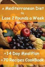 Mediterranean Diet to Lose 2 Pounds a Week : Includes a 14 Day Meal Plan and ...