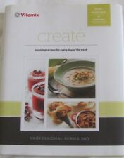 Vitamix Create: Professional Series 300: Inspiring Recipes for Every Day of Week