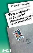 Voces e Imagenes en la Ciudad : Aproximaciones a Nuestra Cultura Popular...