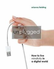 Unplugged: How to Live Mindfully in a Digital World