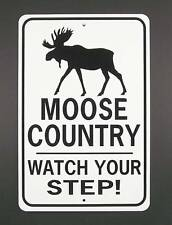 Moose Country Watch Your Step 12X18 Aluminum Sign Won't rust or fade