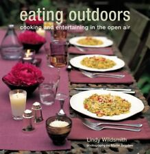 Eating Outdoors: Cooking And Entertaining in the Open Air By Lindy Wildsmith