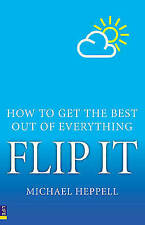Flip it: How to Get the Best Out of Everything-Michael Heppell