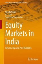 Equity Markets in India : Returns, Risk and Price Multiples: By Singh, Shveta...
