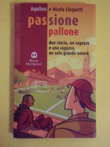 AQUILINO-CINQUETTI*PASSIONE PALLONE - BRUNO MONDADORI.2004