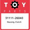 31111-26040 Toyota Housing, clutch 3111126040, New Genuine OEM Part