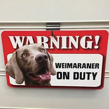 WEIMARANER ON DUTY WARNING SIGN