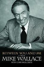 Between You and Me : A Memoir by Mike Wallace & Gary Paul Gates (2007 Paperback)