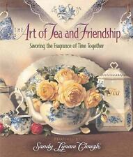 The Art of Tea and Friendship: Savoring the Fragrance of Time Together by , Good