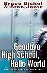 Goodbye High School, Hello World: A Real-Life Guide for Graduates, Bruce Bickel,