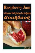 Raspberry Jam : Delicious and Healthy Recipes You Can Quickly and Easily Cook...