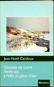 Chasses de Loire    30 ans à l'affût du gibier d'eau    Jean-Noël Cardoux