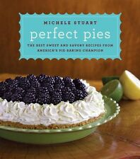 Perfect Pies: The Best Sweet and Savory Recipes from Americas Pie-Baking Champi