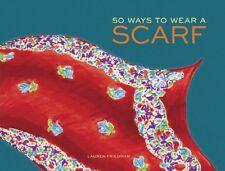 50 Ways to Wear a Scarf New Hardcover Book Lauren Friedman