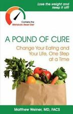 A Pound of Cure : Change Your Eating and Your Life, One Step at a Time by Matthe