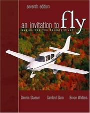 An Invitation to Fly: Basics for the Private Pilot by Glaeser, Dennis, Gum, San