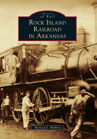 Rock Island Railroad in Arkansas [Images of Rail] [AR] [Arcadia Publishing]
