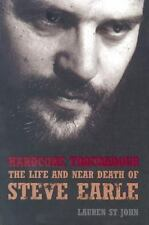 Hardcore Troubadour : The Life and near Death of Steve Earle by Lauren St. John