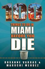 100 Things to Do in Miami Before You Die by Maruchi Mendez and Roxanne Vargas...
