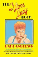 The I Love Lucy Book: Including a Revised, Expanded, and Updated Version of Lu