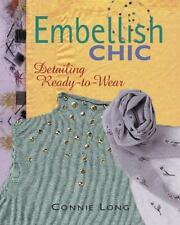 Embellish Chic: Detailing Ready-to-Wear by Long, Connie, Good Book