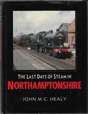 Last Days of Steam in Northamptonshire : John M.C. Healy