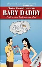 Baby Daddy : A Call to Action for the First Time Dad by Clayton K. Connolly...