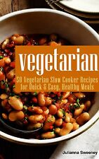Vegetarian Cookbook: 50 Vegetarian Slow Cooker Recipes For Quick & Easy Meals