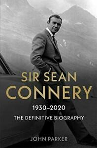 Sir Sean Connery - The Definitive Biography: 1930 - 2020 by Parker New*.